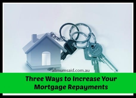 Ways to Increase Your Mortgage Repayments