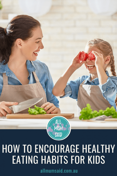 All Mum Said - How To Encourage Healthy Eating Habits For Kids #fussyeater #pickyeater #kidsfood #eatinghabits